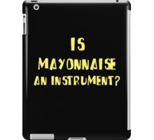 IS MAYONNAISE AN INSTRUMENT? iPad Case/Skin