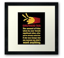 Girlfriend Tax - The Amount of Fries... Framed Print