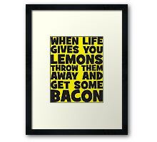 When Life Gives You Lemons, Get Some Bacon Framed Print