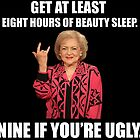 Betty White said it best... by michaelroman