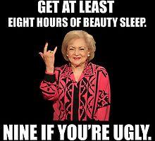 Betty White said it best... by michaelroman