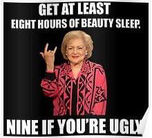 Betty White said it best... Poster
