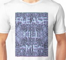 Please Kill Me - White Distorted (Black Background) Unisex T-Shirt