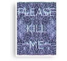 Please Kill Me - White Distorted (Black Background) Canvas Print
