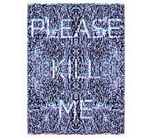 Please Kill Me - White Distorted (Black Background) Photographic Print