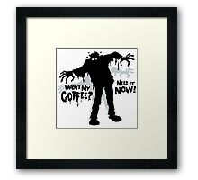 Zombie Needs Coffee Now Framed Print