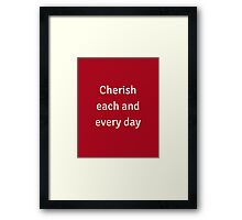 CHERISH EACH AND EVERY MOMENT Framed Print