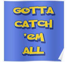 Gotta Catch 'em all Poster