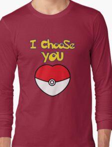 I CHOOSE YOU POKEMON  Long Sleeve T-Shirt