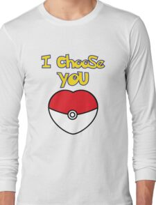 I CHOOSE YOU POKEMON  Long Sleeve T-Shirt