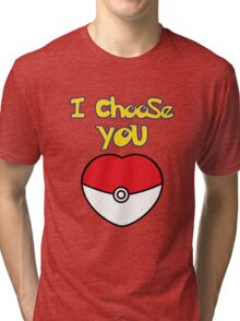 I CHOOSE YOU POKEMON  Tri-blend T-Shirt