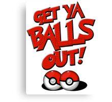 Pokemon Go Trainer Get ya balls out let's battle Canvas Print