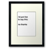 no thanks Framed Print