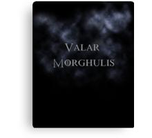 Valar Morghulis- Game of Thrones Canvas Print