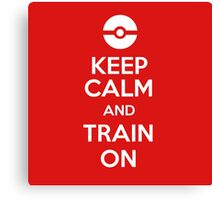 Keep Calm and Train On (Pokemon Go!) Canvas Print