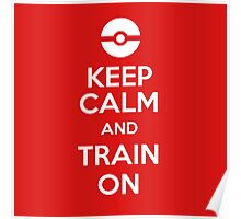 Keep Calm and Train On (Pokemon Go!) Poster
