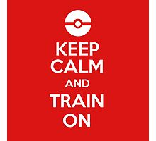 Keep Calm and Train On (Pokemon Go!) Photographic Print