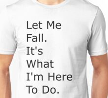Deeper Meanings Let me Fall Unisex T-Shirt