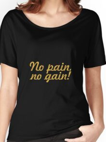 No pain no gain... Gym Motivational Quote Women's Relaxed Fit T-Shirt