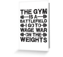 The Gym Is A Battlefield Greeting Card