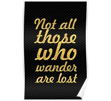 Not all those who wander are lost... Inspirational Quote Poster