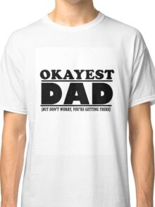 Okayest Dad  Classic T-Shirt