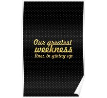 Our greatest weekness lines in giving up... Inspirational Quote Poster