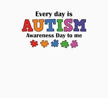 Every Day Is Autism Awareness Day To Me Unisex T-Shirt