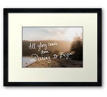 All Glory Comes From Daring To Begin message Framed Print