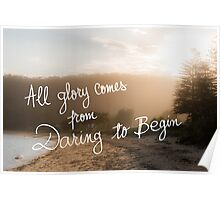 All Glory Comes From Daring To Begin message Poster