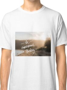 Be Awesome Today Classic T-Shirt