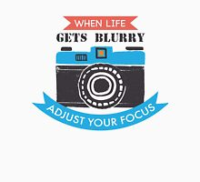 When Life Gets Blurry, Adjust Your Focus Unisex T-Shirt
