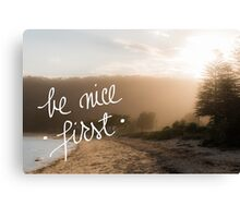 Be Nice First Canvas Print