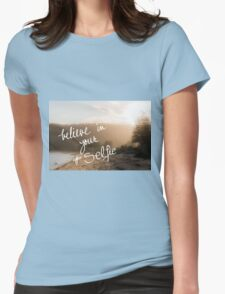 Believe In Your Selfie Womens Fitted T-Shirt