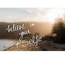 Believe In Your Selfie Photographic Print