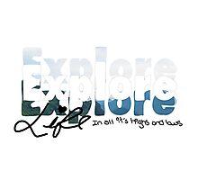 Explore Everything Photographic Print