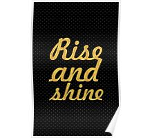 Rise and shine... Inspirational Quote Poster