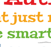 My Autism Might Just Make Me Smarter Than You Sticker