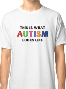 This Is What Autism Looks Like Classic T-Shirt