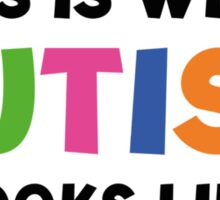 This Is What Autism Looks Like Sticker