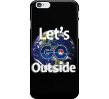 Let's Go Outside Pokemon Go (Centered)  iPhone Case/Skin