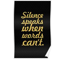Silence speaks when words can't... Inspirational Quote Poster