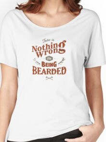 nothing wrong withbeing bearded Women's Relaxed Fit T-Shirt