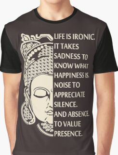 Life is so ironic. It takes sadness to know happiness - buddha Shirt Graphic T-Shirt