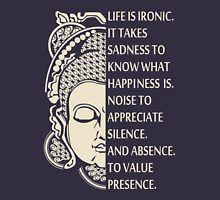Life is so ironic. It takes sadness to know happiness - buddha Shirt Unisex T-Shirt