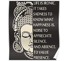 Life is so ironic. It takes sadness to know happiness - buddha Shirt Poster