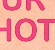 Ur Hot Candy Heart Sticker Sticker