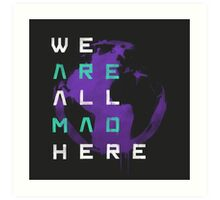 It's a Mad World, After All Art Print