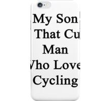 My Son Is That Cute Man Who Loves Cycling  iPhone Case/Skin