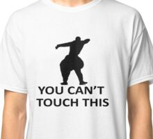 You Cant Touch This White Classic T-Shirt